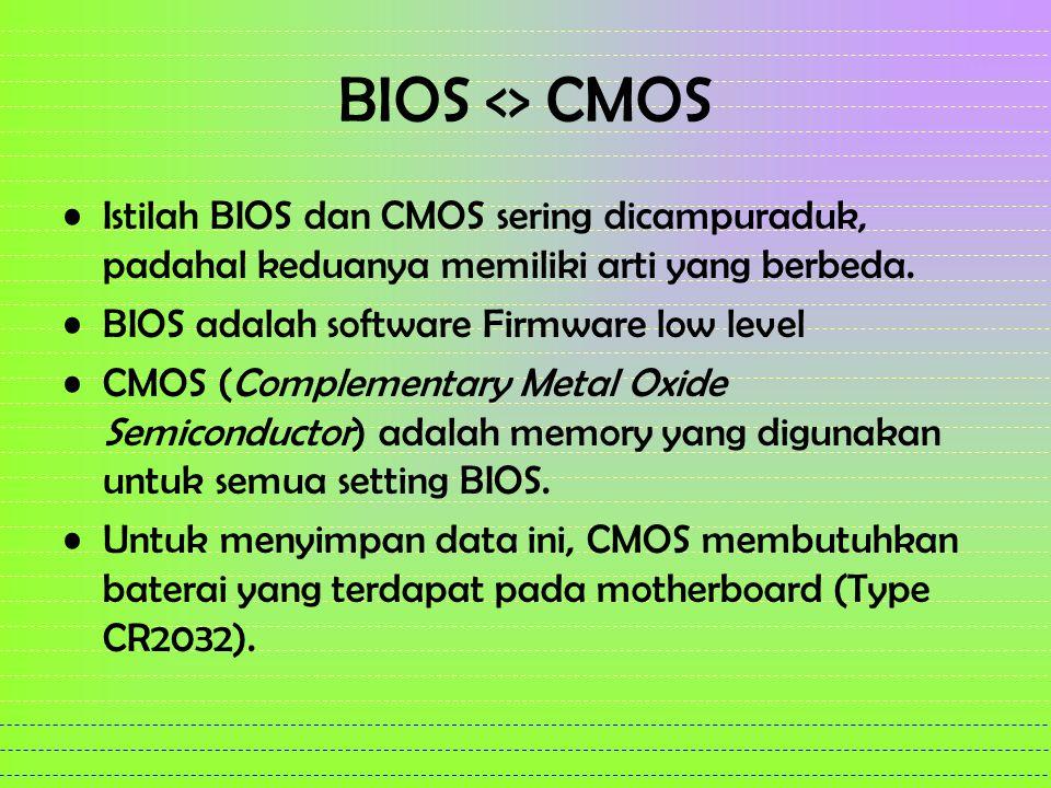 BIOS <> CMOS Istilah BIOS dan CMOS sering dicampuraduk, padahal keduanya memiliki arti yang berbeda.