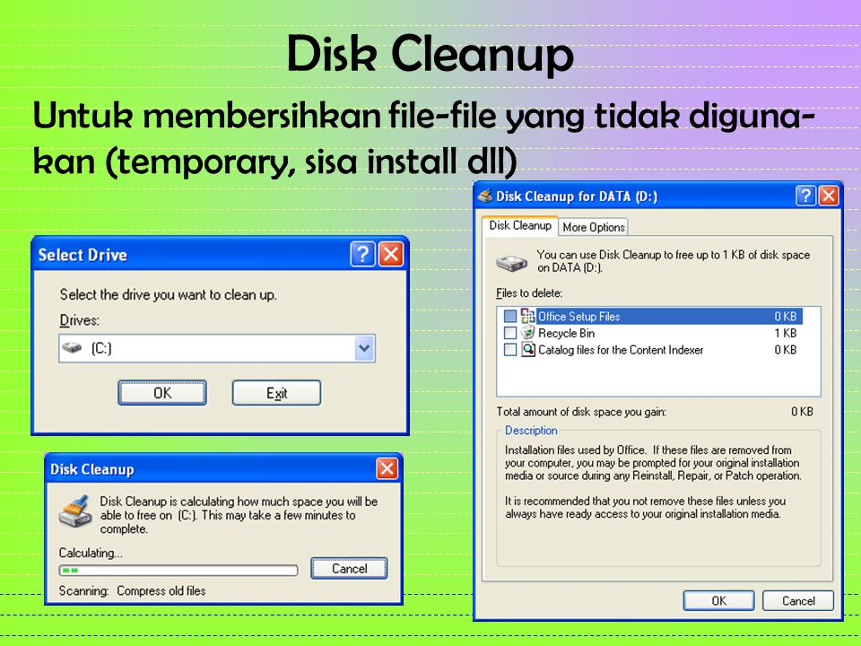 Disk Cleanup Untuk membersihkan file-file yang tidak diguna-kan (temporary, sisa install dll)