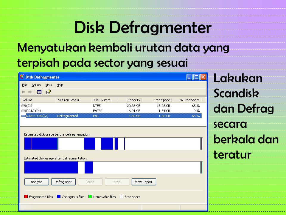 Disk Defragmenter Menyatukan kembali urutan data yang terpisah pada sector yang sesuai.