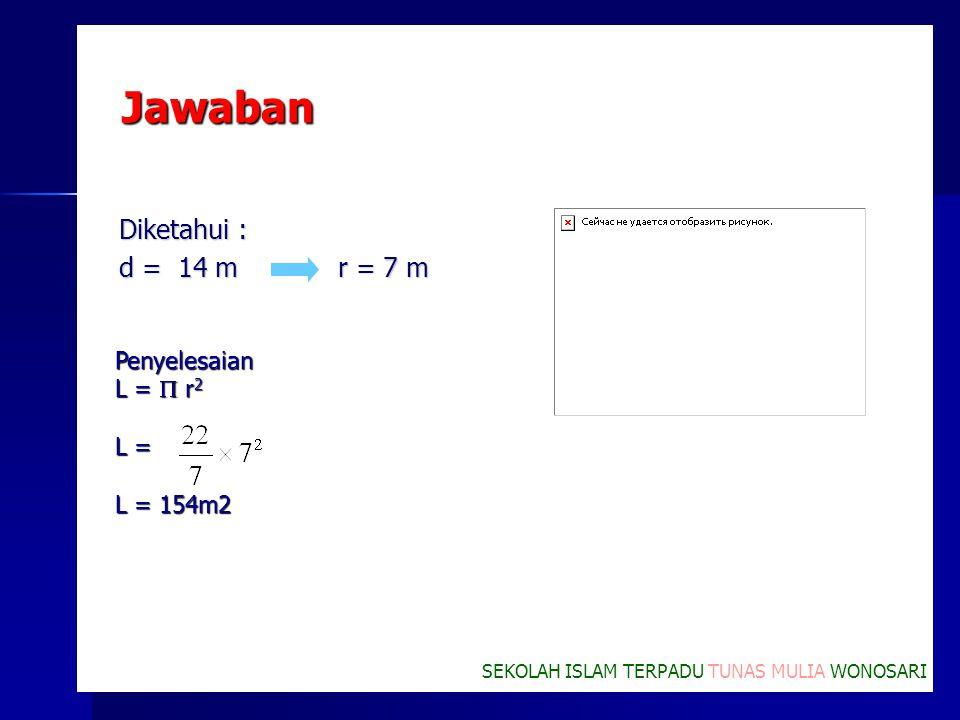 Jawaban Diketahui : d = 14 m r = 7 m Penyelesaian L =  r2 L =