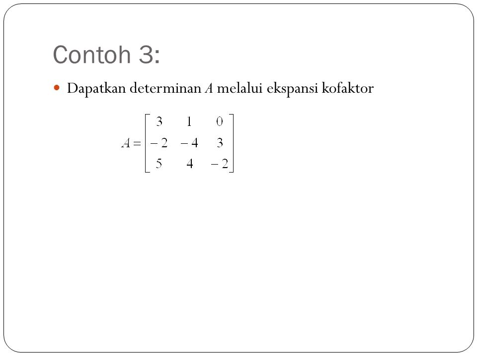 Contoh 3: Dapatkan determinan A melalui ekspansi kofaktor
