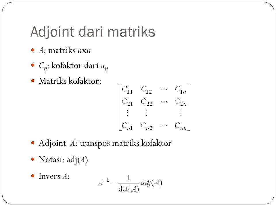 Adjoint dari matriks A: matriks nxn Cij: kofaktor dari aij