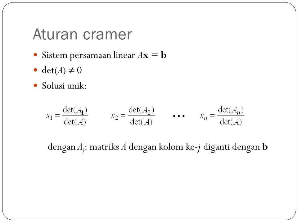 Aturan cramer ∙∙∙ Sistem persamaan linear Ax = b det(A) ≠ 0
