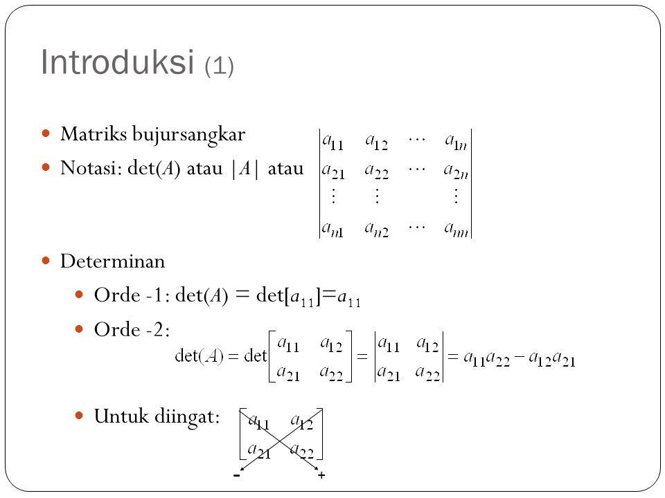 Introduksi (1) Matriks bujursangkar Notasi: det(A) atau |A| atau