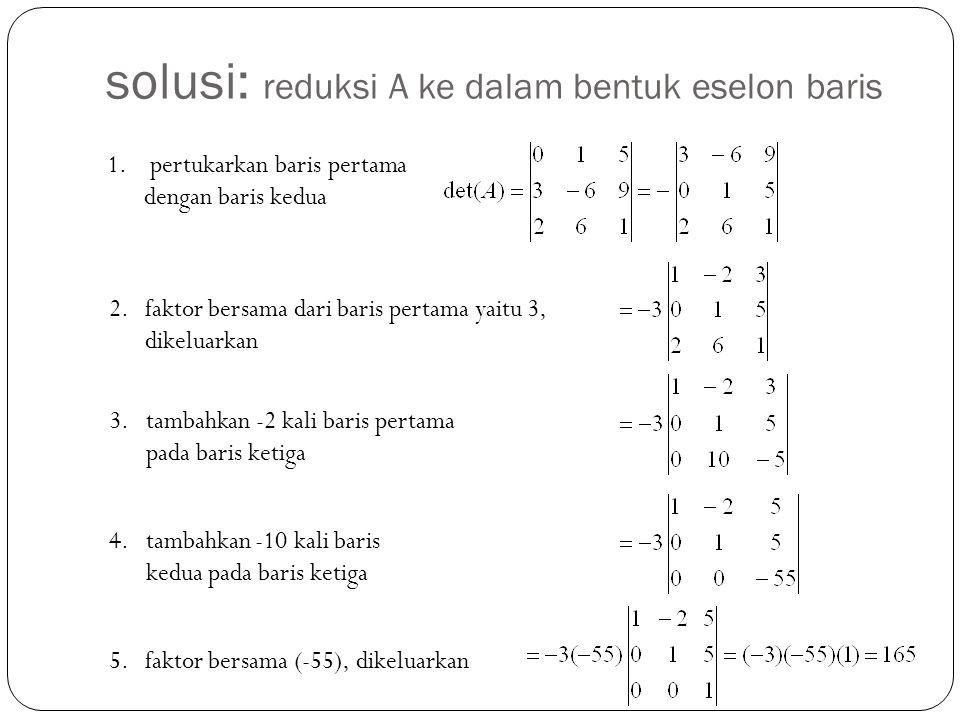 solusi: reduksi A ke dalam bentuk eselon baris