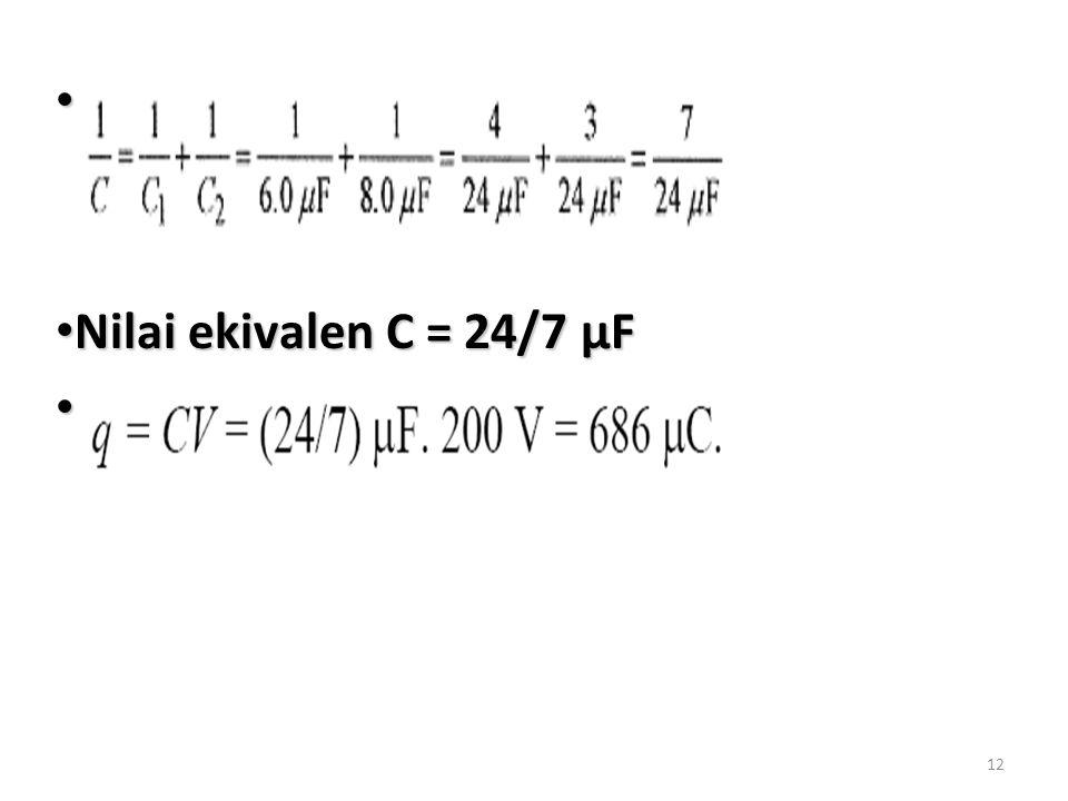 Nilai ekivalen C = 24/7 µF
