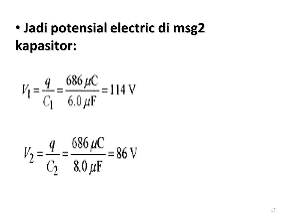 Jadi potensial electric di msg2 kapasitor: