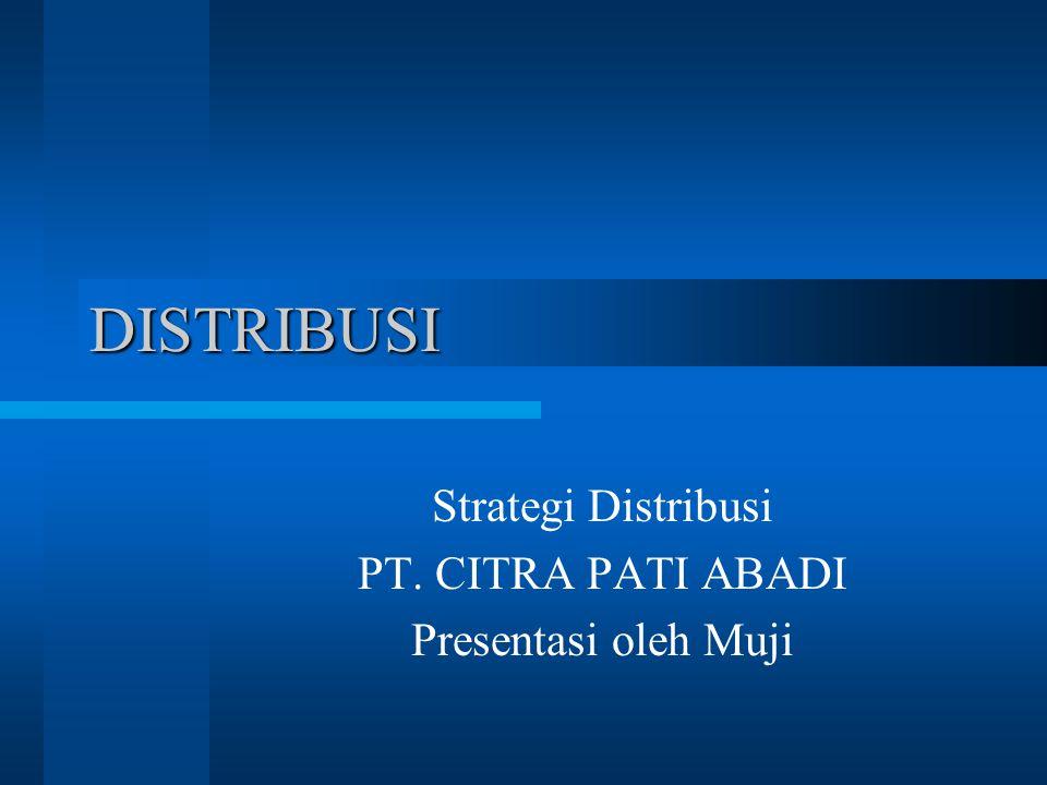Strategi Distribusi PT. CITRA PATI ABADI Presentasi oleh Muji