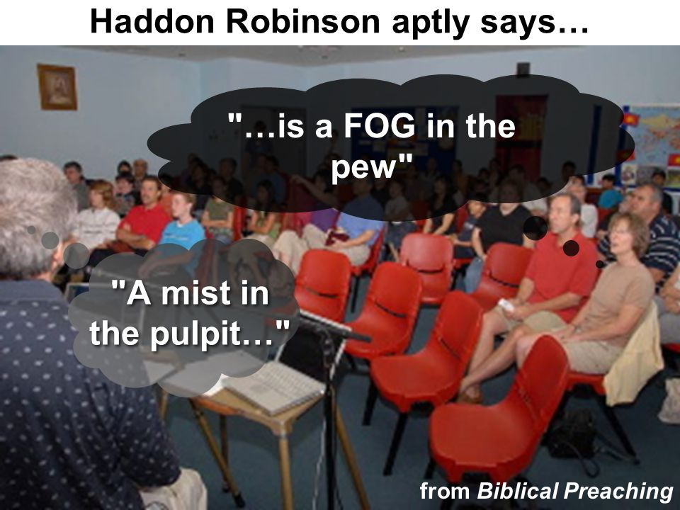 Haddon Robinson aptly says…