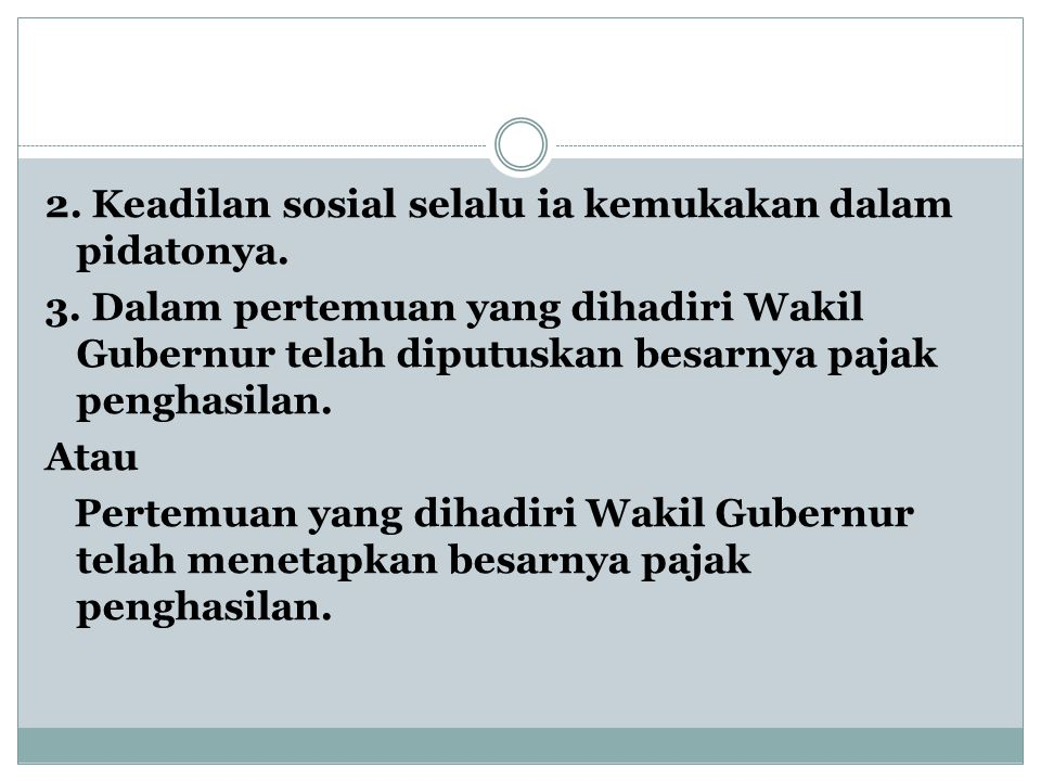 2. Keadilan sosial selalu ia kemukakan dalam pidatonya. 3
