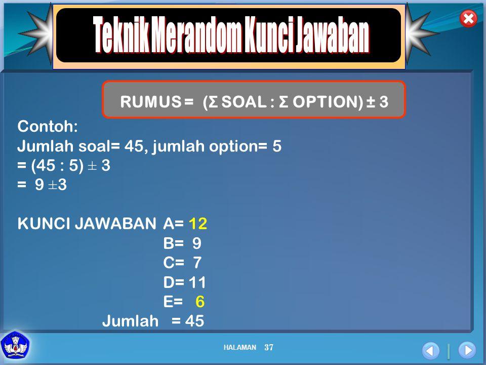 Teknik Merandom Kunci Jawaban RUMUS = (Σ SOAL : Σ OPTION) ± 3