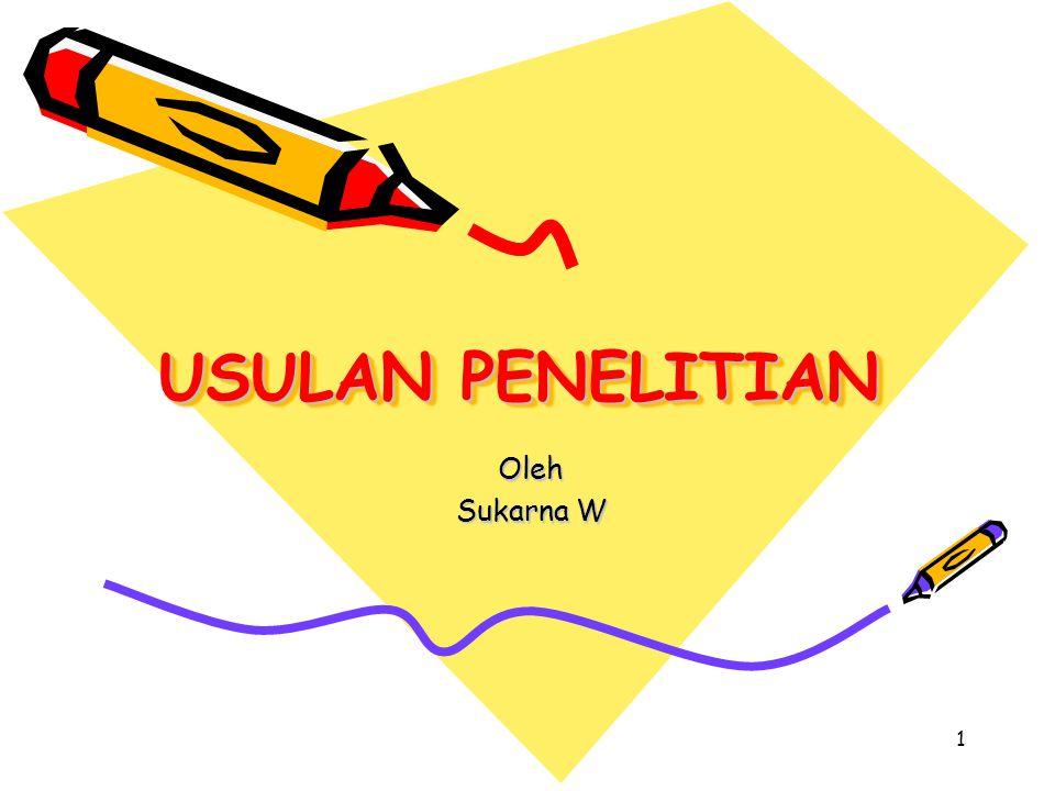 USULAN PENELITIAN Oleh Sukarna W