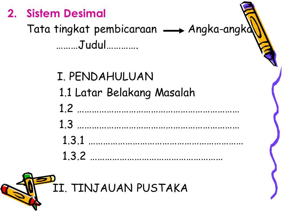 Sistem Desimal Tata tingkat pembicaraan Angka-angka. ………Judul…………. I. PENDAHULUAN. 1.1 Latar Belakang Masalah.