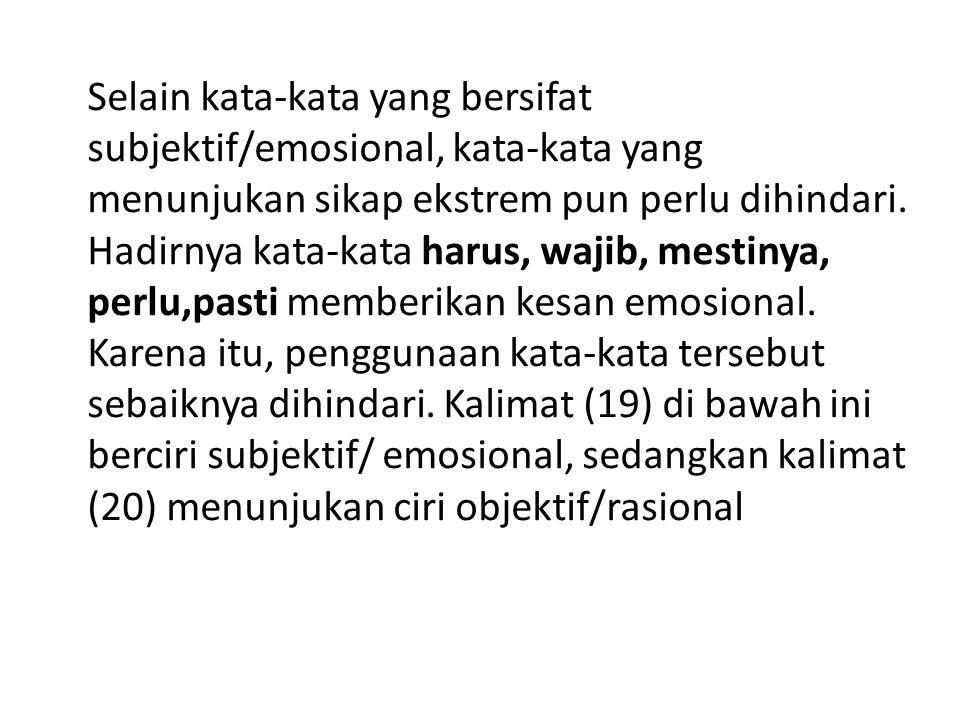 Selain kata-kata yang bersifat subjektif/emosional, kata-kata yang menunjukan sikap ekstrem pun perlu dihindari.