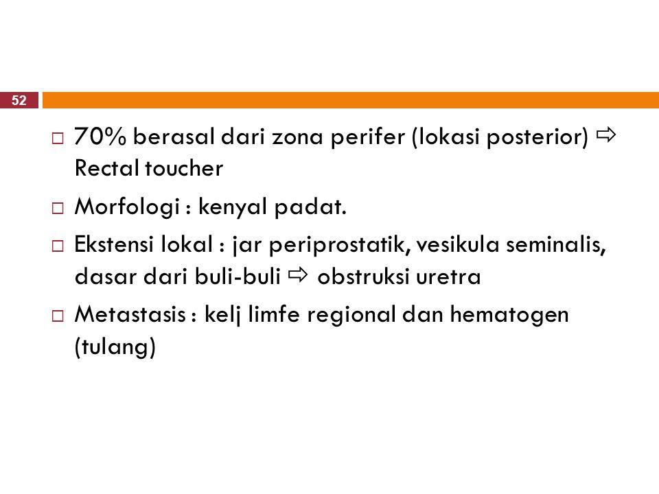 70% berasal dari zona perifer (lokasi posterior)  Rectal toucher