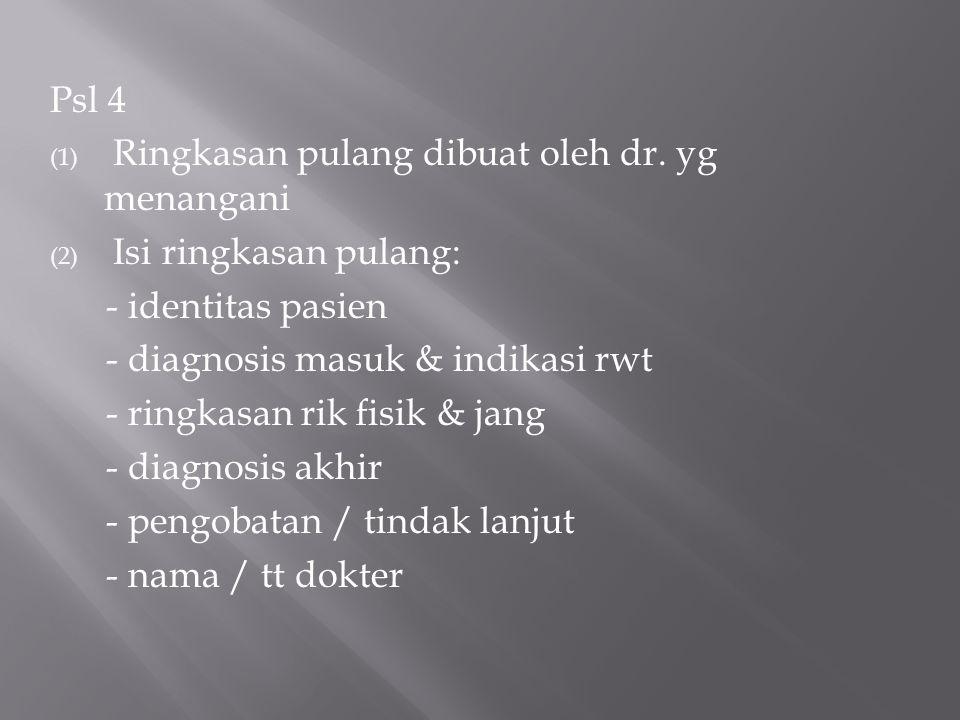 Psl 4 Ringkasan pulang dibuat oleh dr. yg menangani. Isi ringkasan pulang: - identitas pasien. - diagnosis masuk & indikasi rwt.
