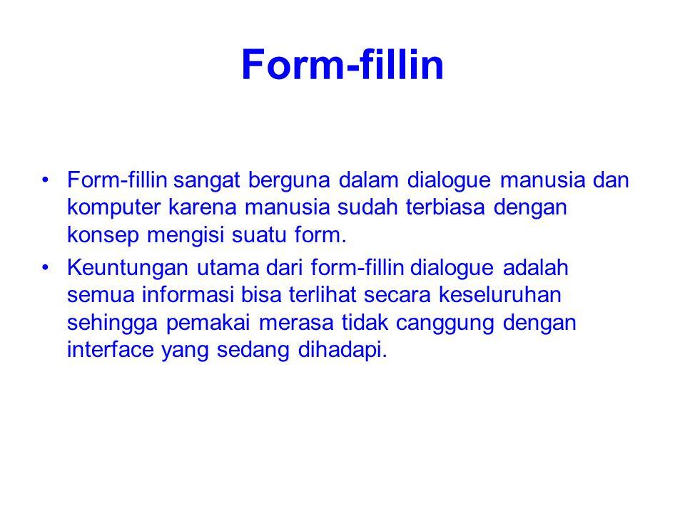 Form-fillin Form-fillin sangat berguna dalam dialogue manusia dan komputer karena manusia sudah terbiasa dengan konsep mengisi suatu form.