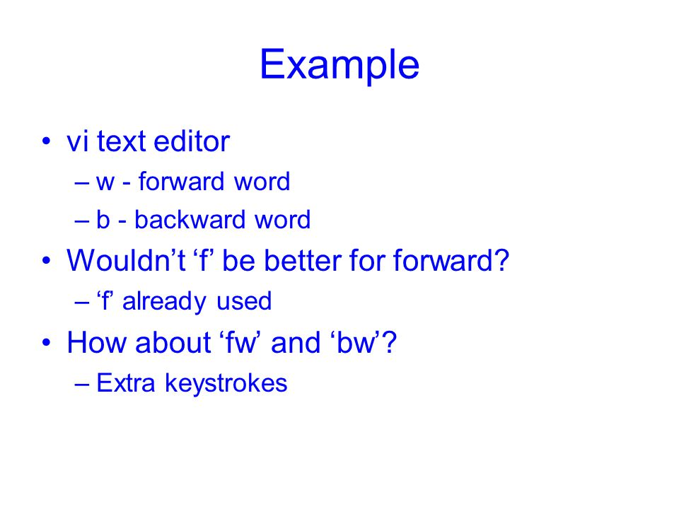 Example vi text editor Wouldn't 'f' be better for forward