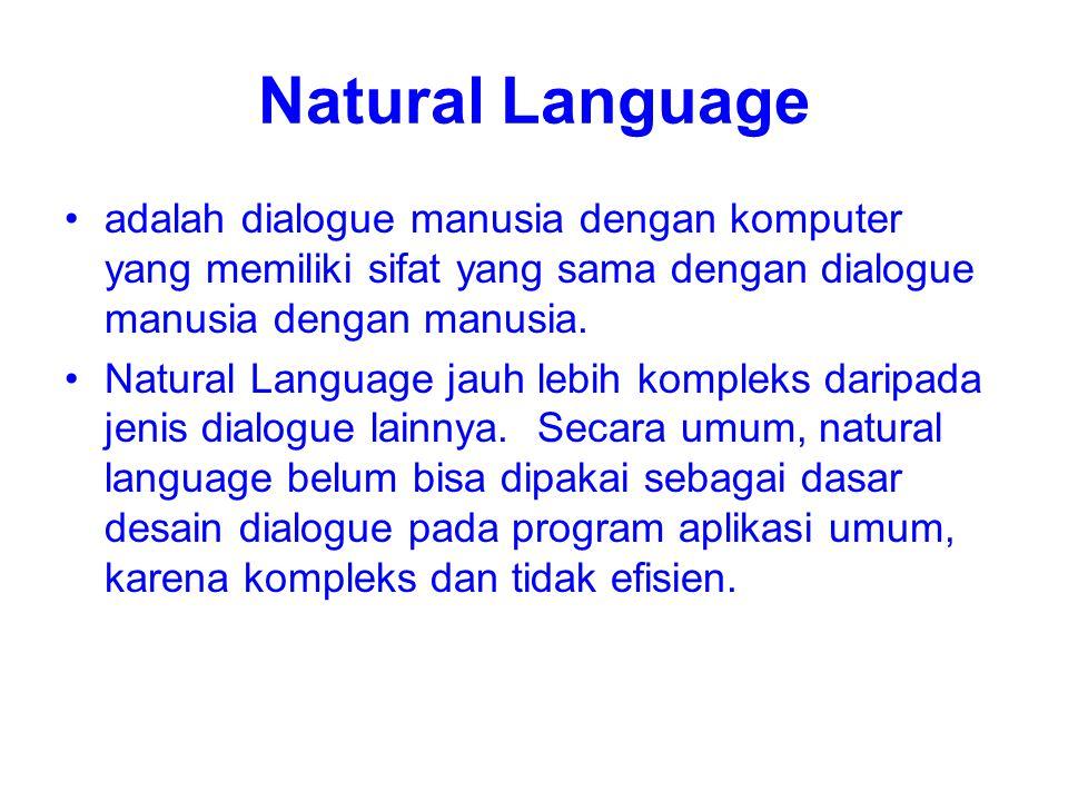 Natural Language adalah dialogue manusia dengan komputer yang memiliki sifat yang sama dengan dialogue manusia dengan manusia.