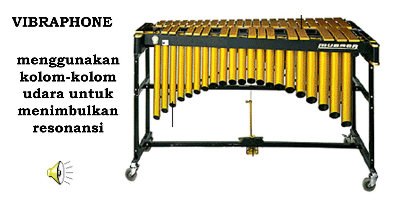 VIBRAPHONE menggunakan kolom-kolom udara untuk menimbulkan resonansi