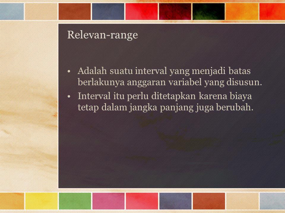 Relevan-range Adalah suatu interval yang menjadi batas berlakunya anggaran variabel yang disusun.