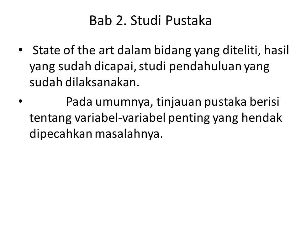 Bab 2. Studi Pustaka State of the art dalam bidang yang diteliti, hasil yang sudah dicapai, studi pendahuluan yang sudah dilaksanakan.
