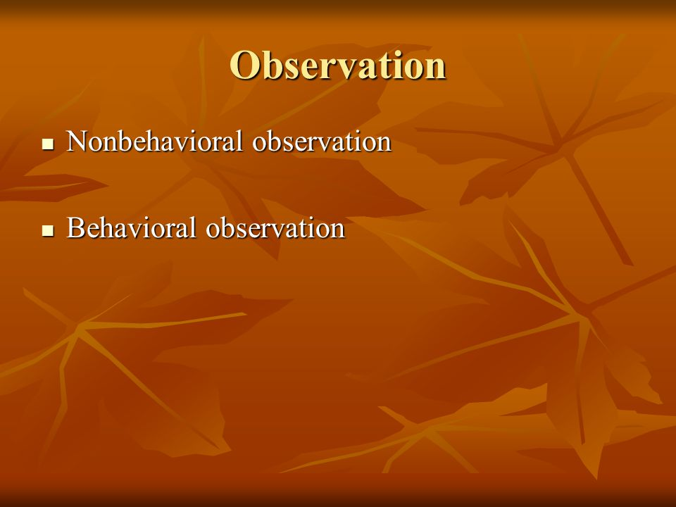 Observation Nonbehavioral observation Behavioral observation