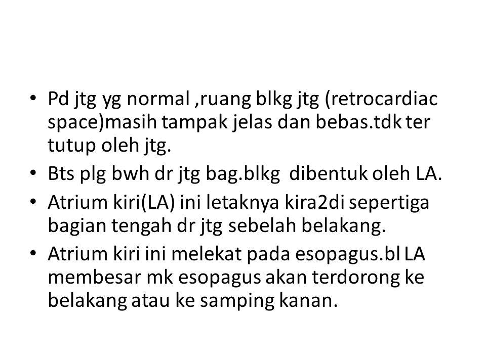 Pd jtg yg normal ,ruang blkg jtg (retrocardiac space)masih tampak jelas dan bebas.tdk ter tutup oleh jtg.