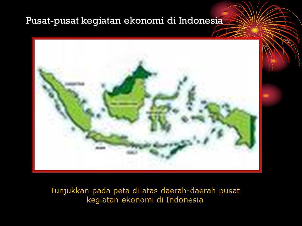 Pusat-pusat kegiatan ekonomi di Indonesia