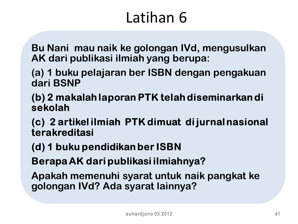 Latihan 6 Bu Nani mau naik ke golongan IVd, mengusulkan AK dari publikasi ilmiah yang berupa: