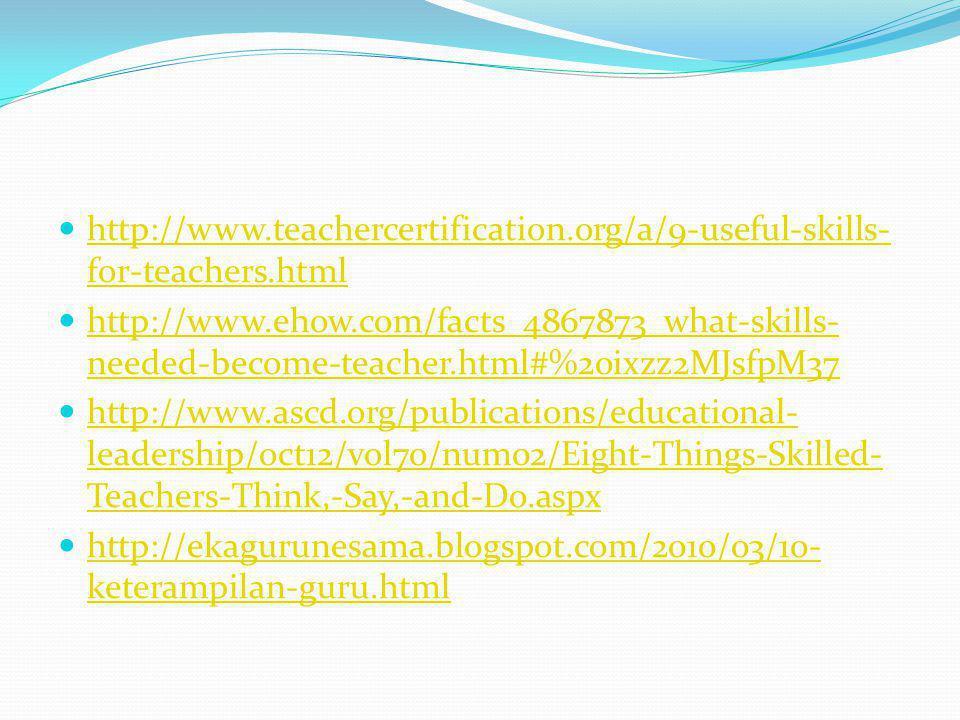 http://www. teachercertification. org/a/9-useful-skills-for-teachers