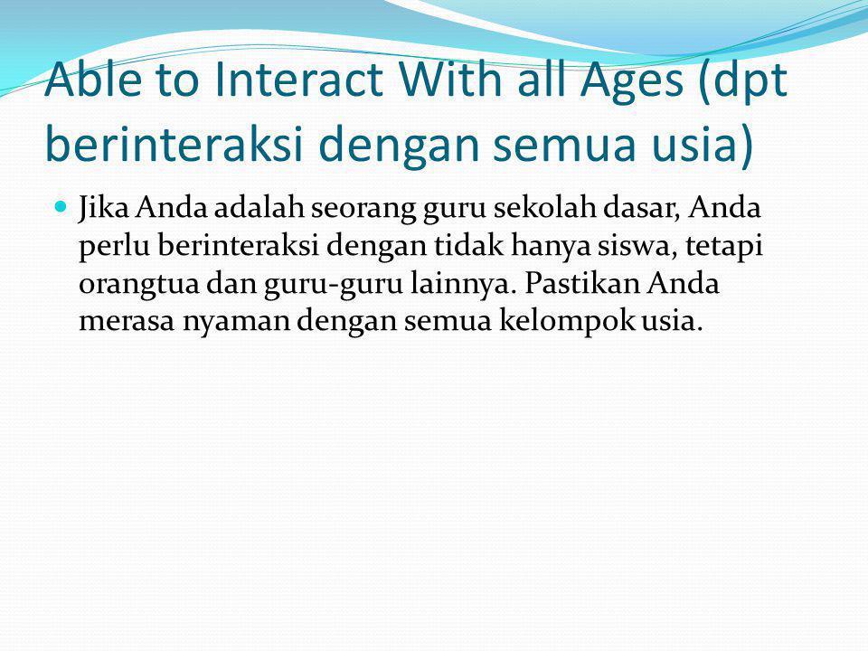 Able to Interact With all Ages (dpt berinteraksi dengan semua usia)