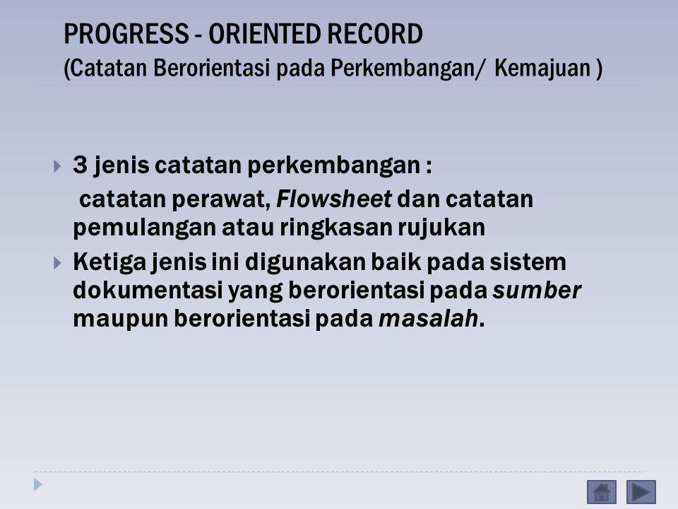 PROGRESS - ORIENTED RECORD (Catatan Berorientasi pada Perkembangan/ Kemajuan )