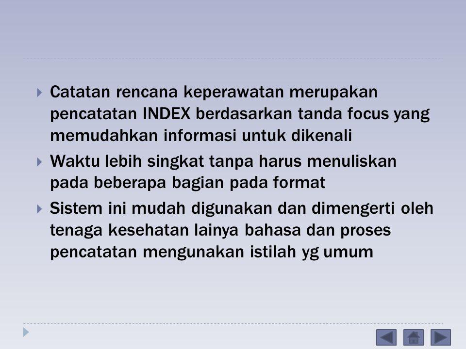Catatan rencana keperawatan merupakan pencatatan INDEX berdasarkan tanda focus yang memudahkan informasi untuk dikenali