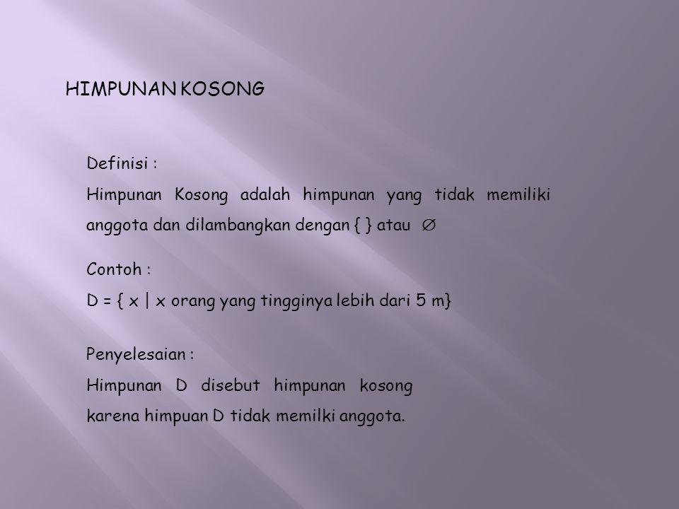 HIMPUNAN KOSONG Definisi :