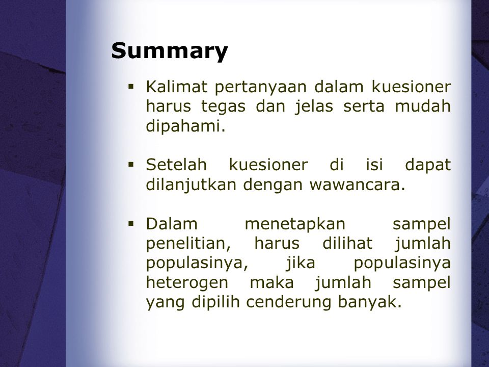 Summary Kalimat pertanyaan dalam kuesioner harus tegas dan jelas serta mudah dipahami.