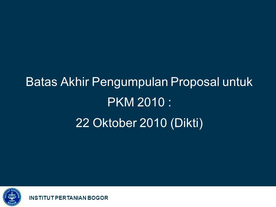 Batas Akhir Pengumpulan Proposal untuk PKM 2010 : 22 Oktober 2010 (Dikti)