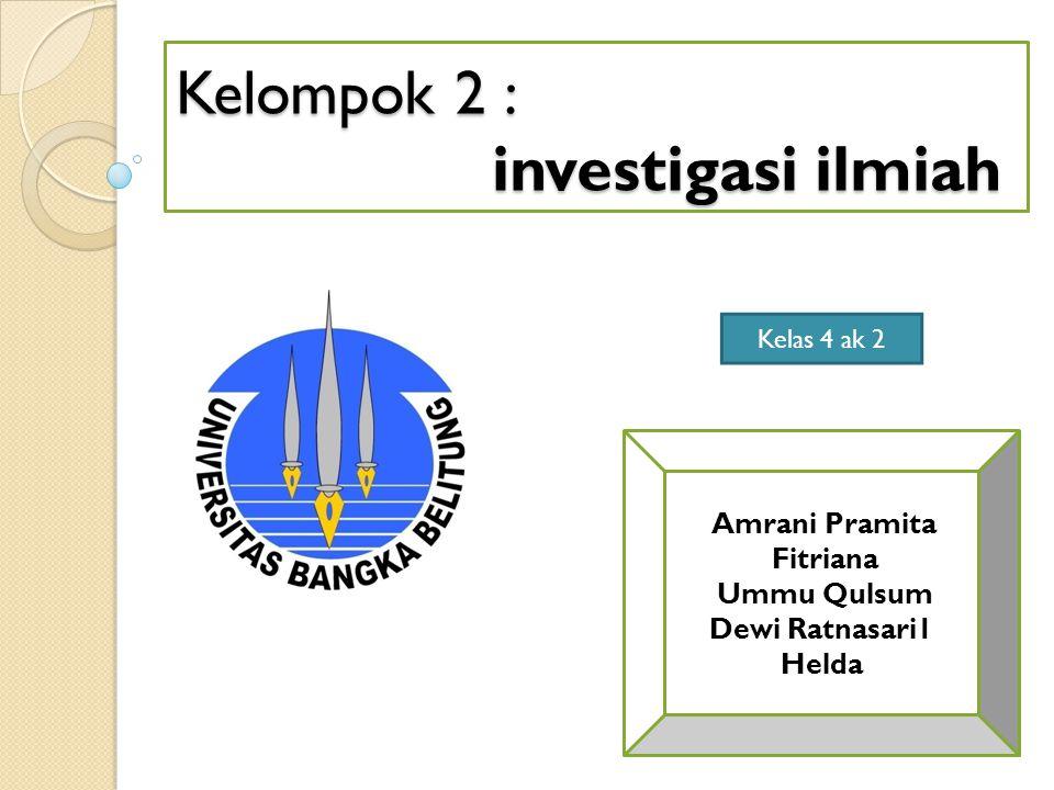 Kelompok 2 : investigasi ilmiah