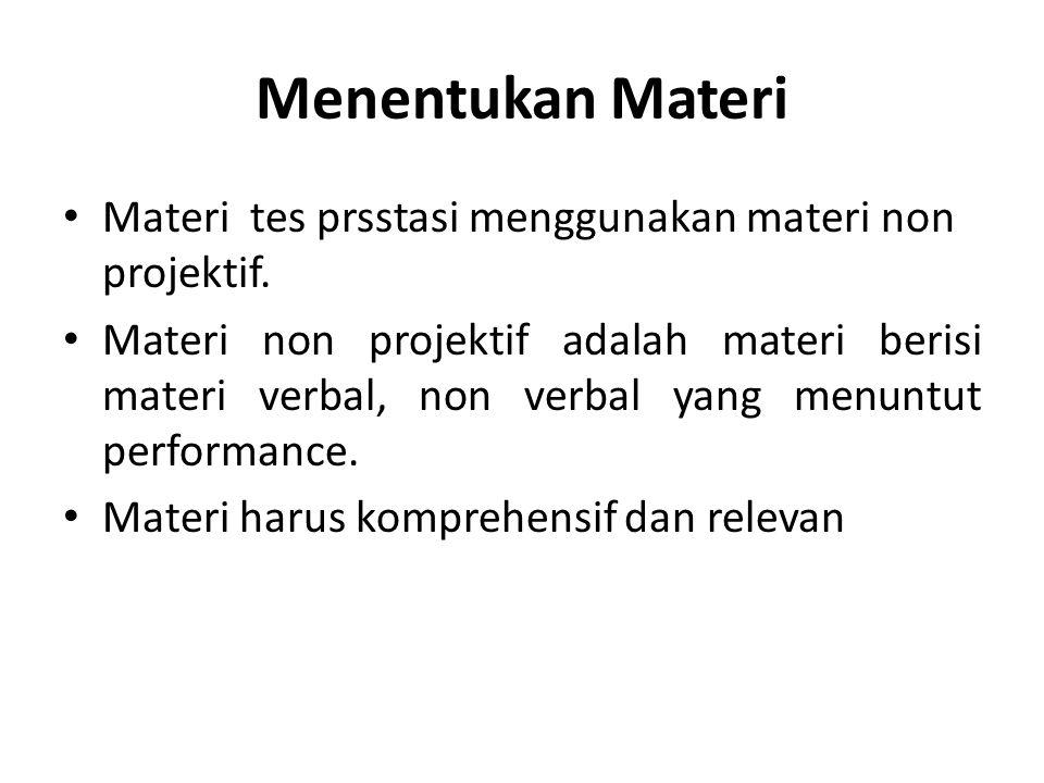 Menentukan Materi Materi tes prsstasi menggunakan materi non projektif.