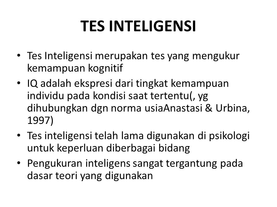 TES INTELIGENSI Tes Inteligensi merupakan tes yang mengukur kemampuan kognitif.