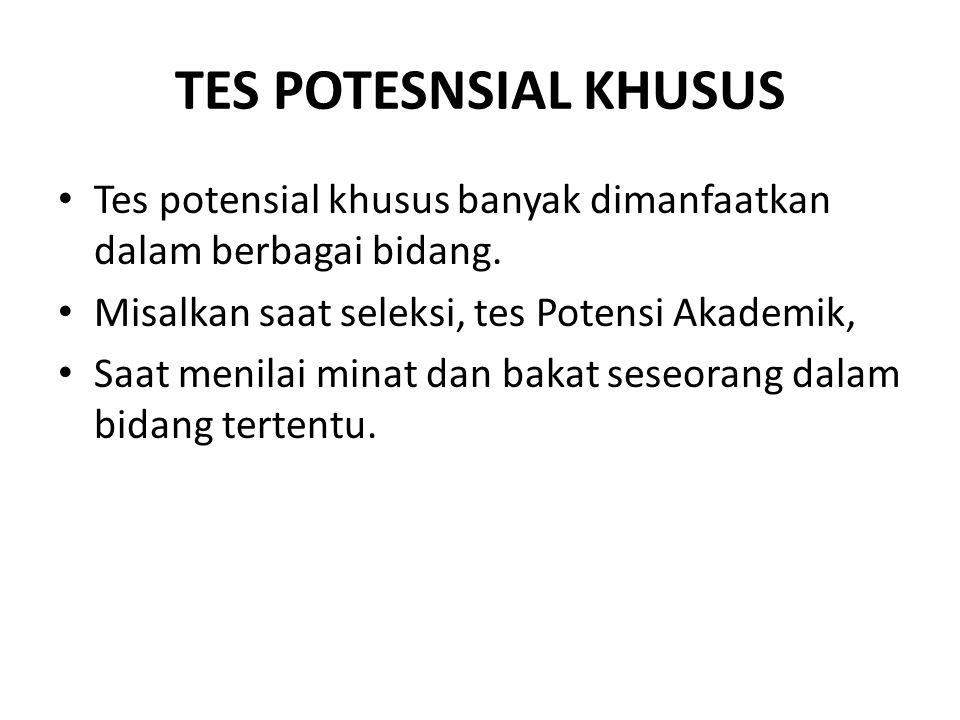 TES POTESNSIAL KHUSUS Tes potensial khusus banyak dimanfaatkan dalam berbagai bidang. Misalkan saat seleksi, tes Potensi Akademik,