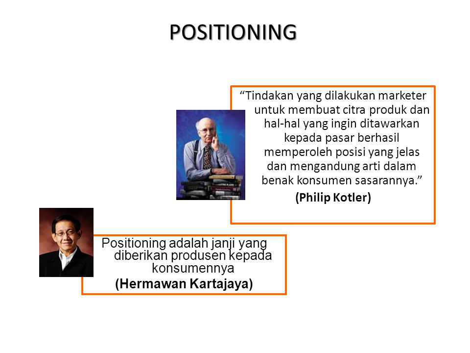 Positioning adalah janji yang diberikan produsen kepada konsumennya