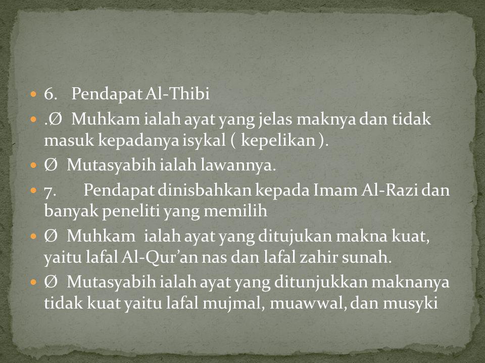 6. Pendapat Al-Thibi .Ø Muhkam ialah ayat yang jelas maknya dan tidak masuk kepadanya isykal ( kepelikan ).