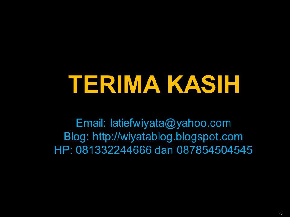 TERIMA KASIH Email: latiefwiyata@yahoo.com Blog: http://wiyatablog.blogspot.com HP: 081332244666 dan 087854504545.