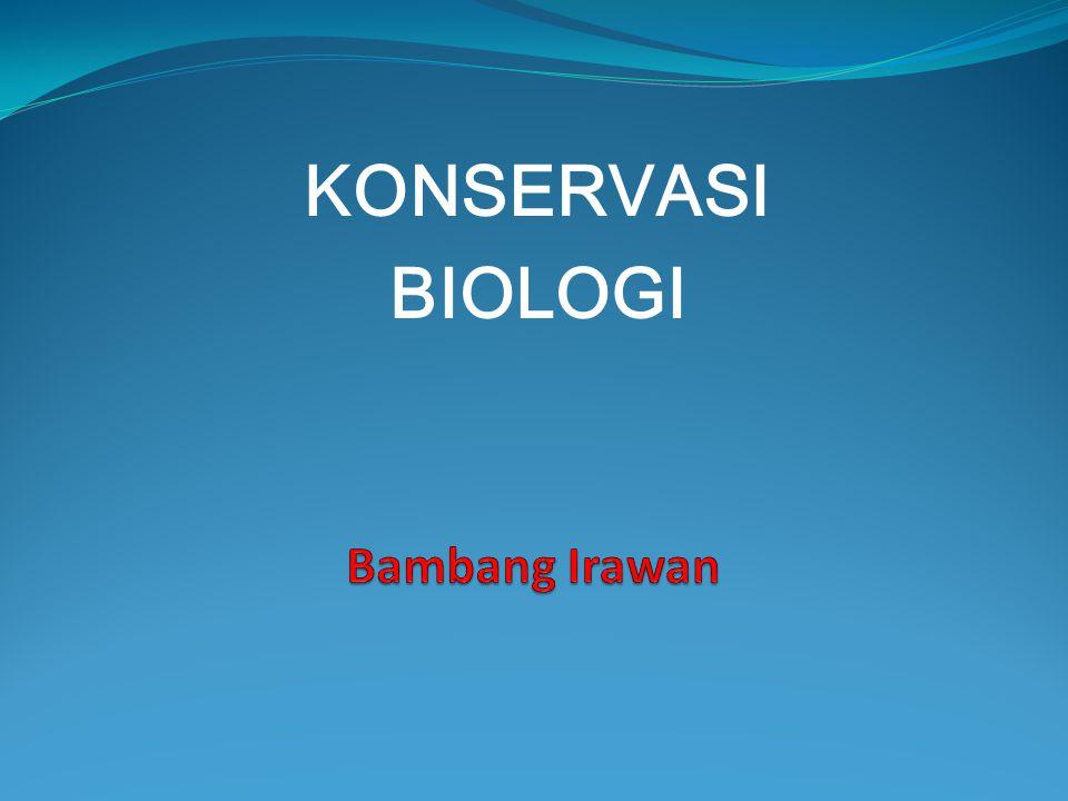 KONSERVASI BIOLOGI Bambang Irawan