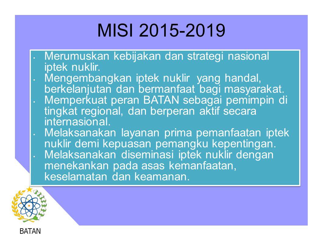 MISI 2015-2019 Merumuskan kebijakan dan strategi nasional iptek nuklir.