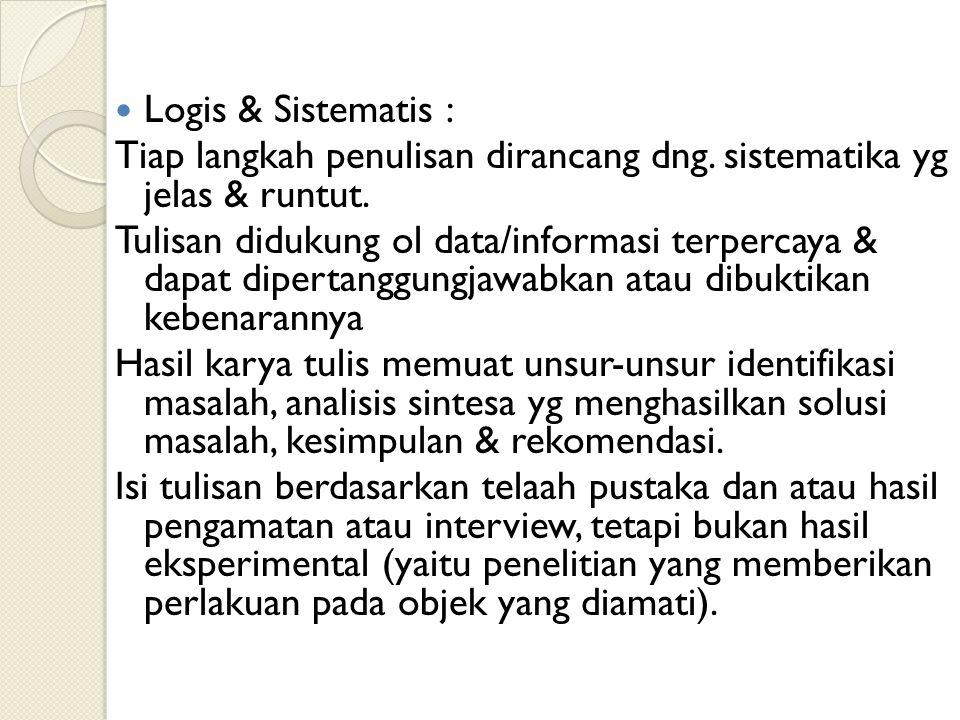 Logis & Sistematis : Tiap langkah penulisan dirancang dng. sistematika yg jelas & runtut.