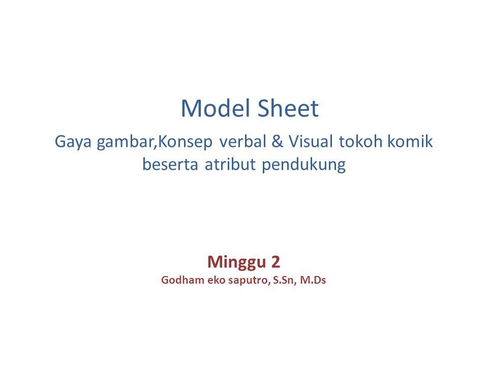 Model Sheet Gaya gambar,Konsep verbal & Visual tokoh komik beserta atribut pendukung Minggu 2 Godham eko saputro, S.Sn, M.Ds