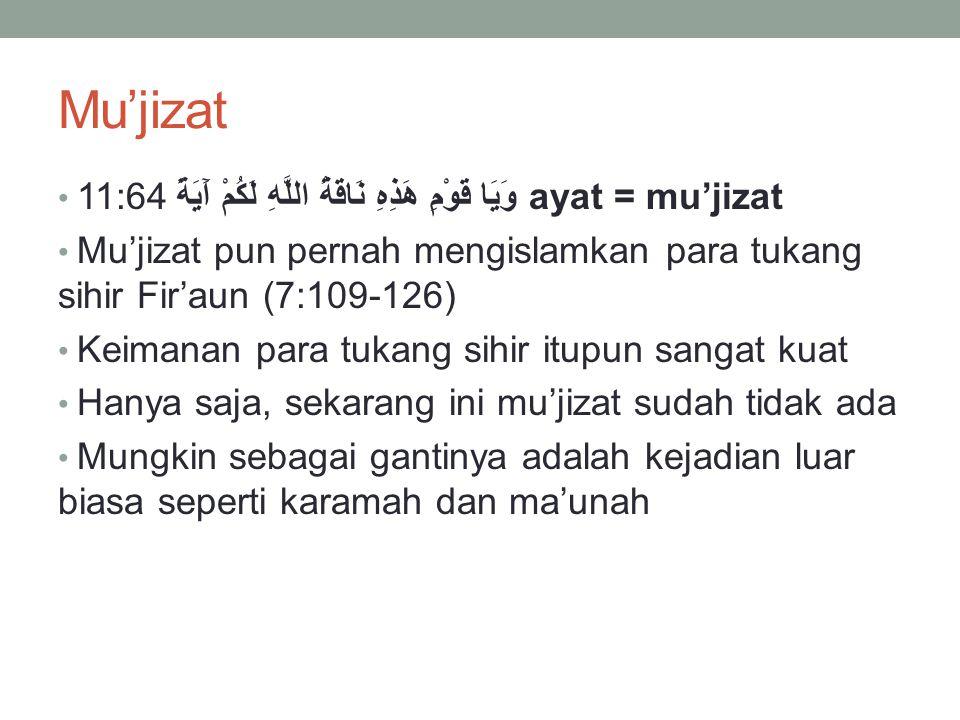 Mu'jizat 11:64 وَيَا قَوْمِ هَذِهِ نَاقَةُ اللَّهِ لَكُمْ آَيَةً ayat = mu'jizat.