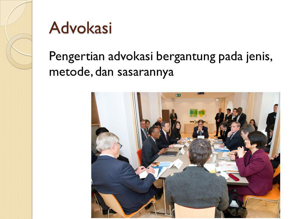 Advokasi Pengertian advokasi bergantung pada jenis, metode, dan sasarannya